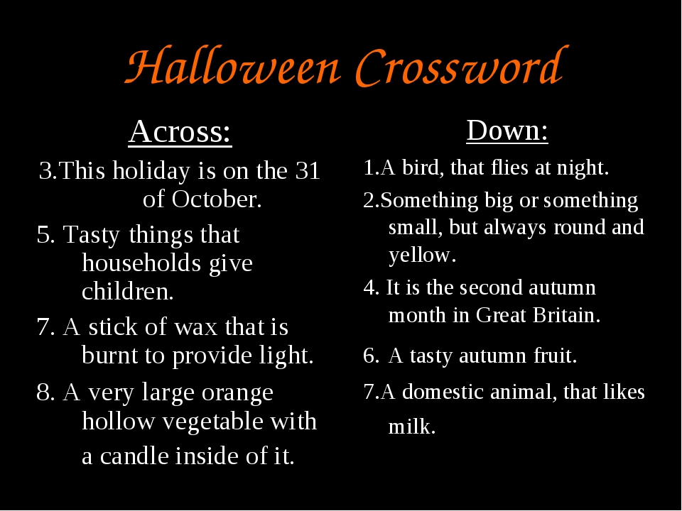 Halloween Crossword Across: 3.This holiday is on the 31 of October. 5. Tasty...