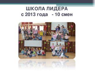 ШКОЛА ЛИДЕРА с 2013 года - 10 смен