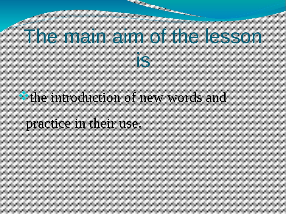 The main aim of the lesson is the introduction of new words and practice in t...