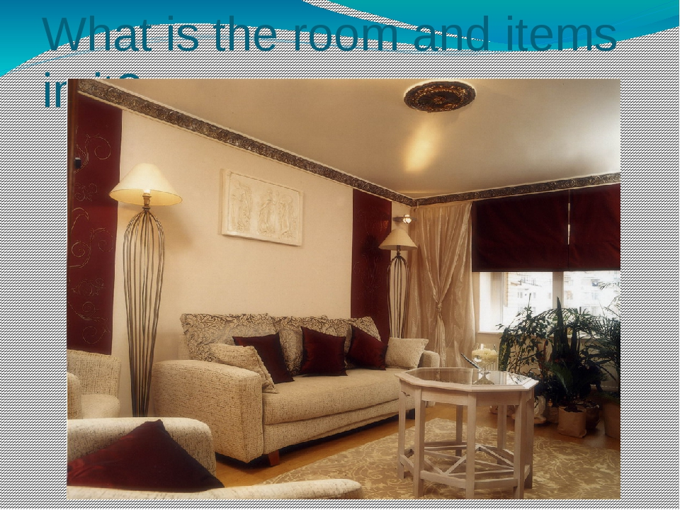 What is the room and items in it?