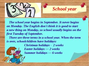 School year The school year begins in September. It never begins on Monday. T