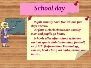 School day Pupils usually have five lessons five days a week. At four o'clock