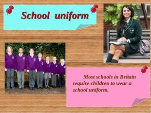 Most schools in Britain require children to wear a school uniform. School un
