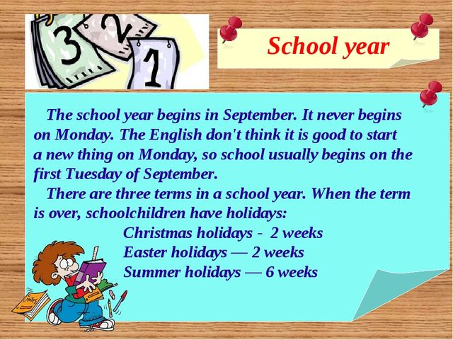 School year The school year begins in September. It never begins on Monday. T...