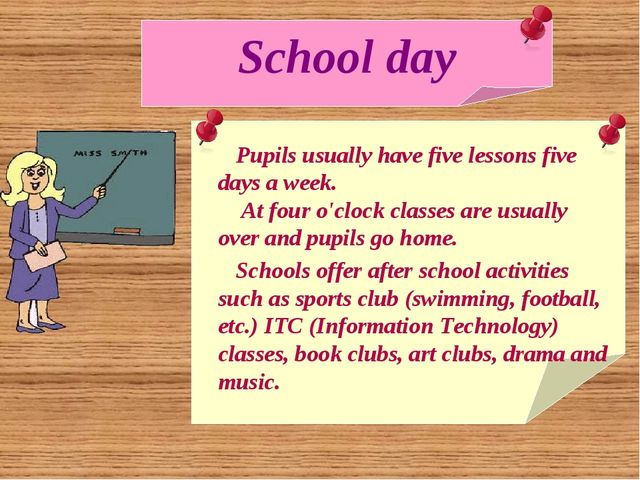 School day Pupils usually have five lessons five days a week. At four o'clock...
