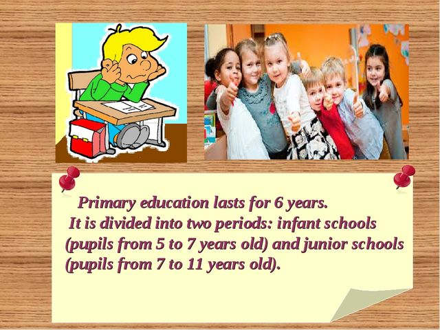 Primary education lasts for 6 years. It is divided into two periods: infant...