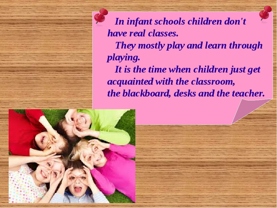 In infant schools children don't have real classes. They mostly play and lea...