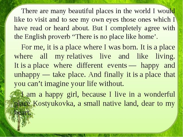 There are many beautiful places in the world I would like to visit and to see...