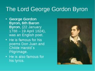 The Lord George Gordon Byron George Gordon Byron, 6th Baron Byron, (22 Januar