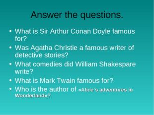 Answer the questions. What is Sir Arthur Conan Doyle famous for? Was Agatha C
