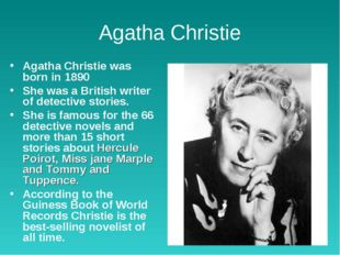 Agatha Christie Agatha Christie was born in 1890  She was a British writer of
