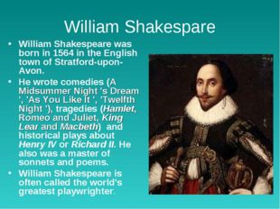 William Shakespare William Shakespeare was born in 1564 in the English town o