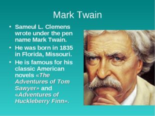 Mark Twain Sameul L. Clemens wrote under the pen name Mark Twain. He was born