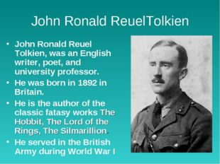 John Ronald ReuelTolkien John Ronald Reuel Tolkien, was an English writer, po