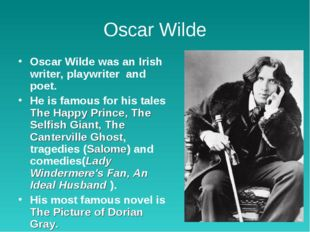 Oscar Wilde Oscar Wilde was an Irish writer, playwriter and poet. He is famou