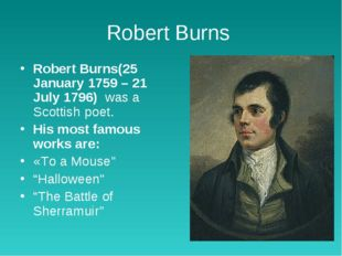 Robert Burns Robert Burns(25 January 1759 – 21 July 1796) was a Scottish poet