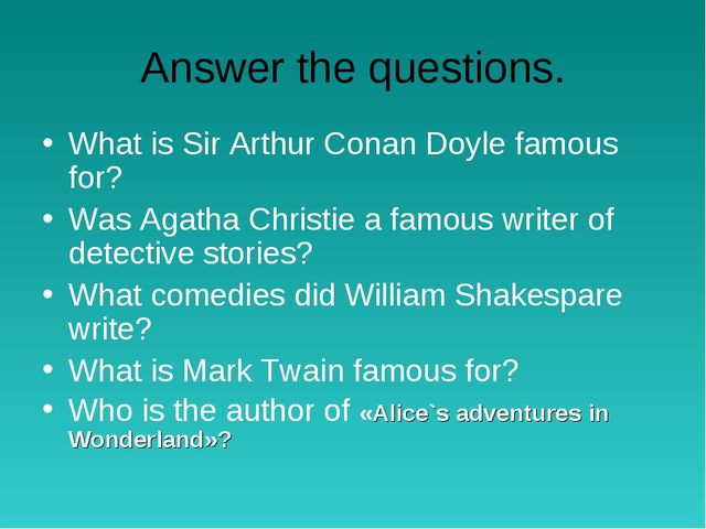 Answer the questions. What is Sir Arthur Conan Doyle famous for? Was Agatha C...
