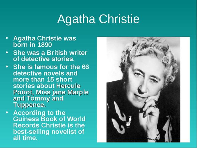 Agatha Christie Agatha Christie was born in 1890  She was a British writer of...