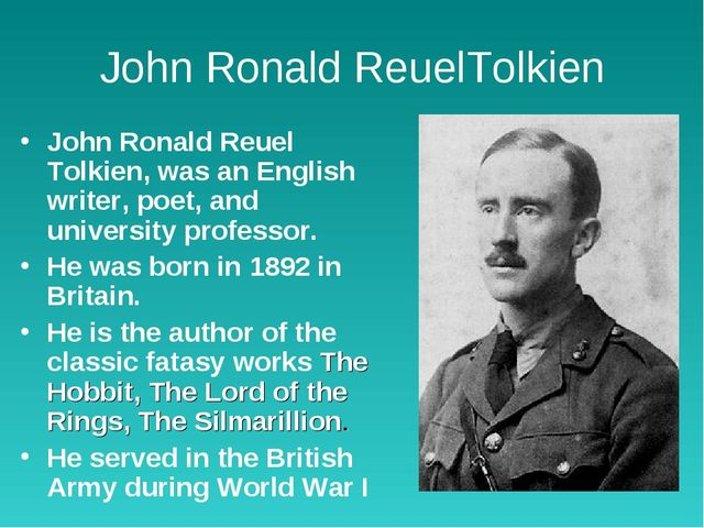 John Ronald ReuelTolkien John Ronald Reuel Tolkien, was an English writer, po...