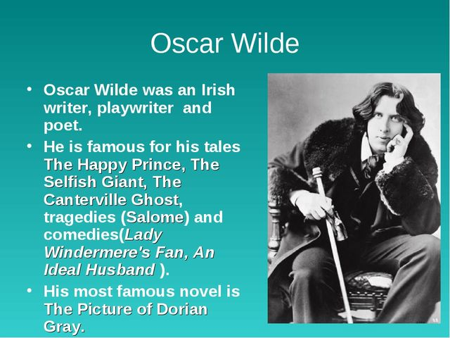 Oscar Wilde Oscar Wilde was an Irish writer, playwriter and poet. He is famou...