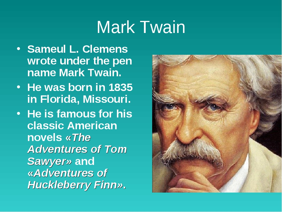 Mark Twain Sameul L. Clemens wrote under the pen name Mark Twain. He was born...