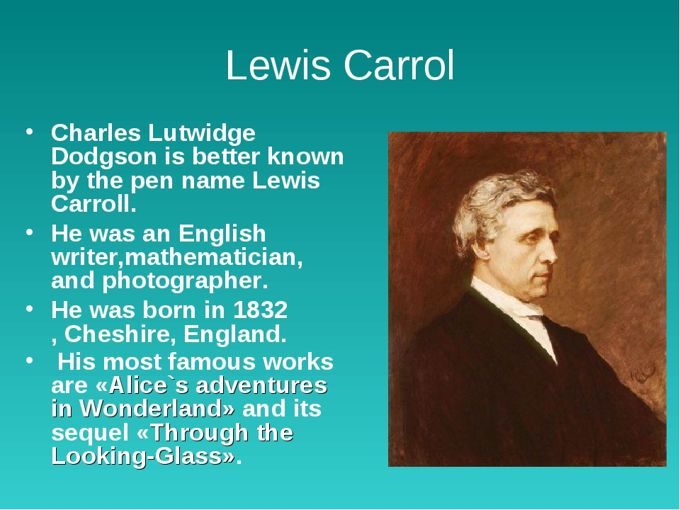 Lewis Carrol Charles Lutwidge Dodgson is better known by the pen name Lewis C...
