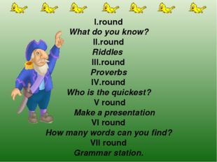I.round What do you know? ІІ.round Riddles III.round Proverbs IV.round Who is