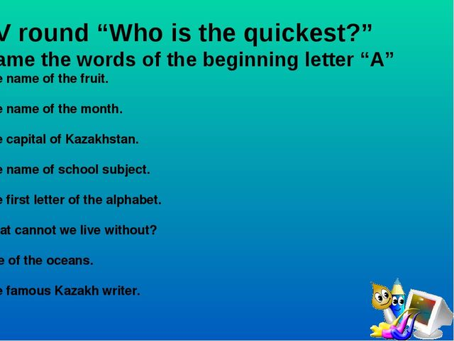 "IV round ""Who is the quickest?"" Name the words of the beginning letter ""A"" T..."