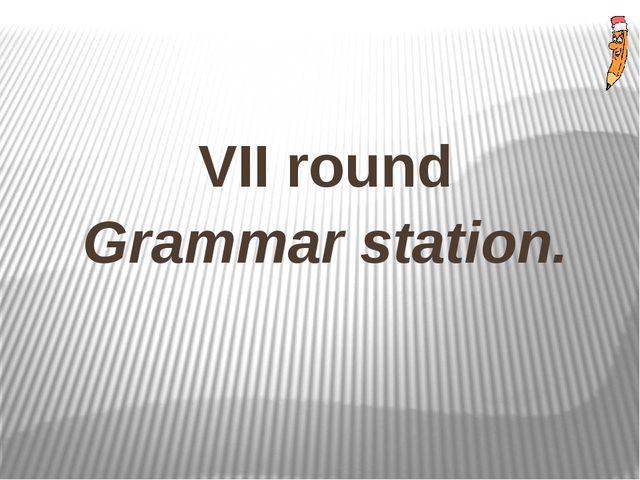 VII round Grammar station.