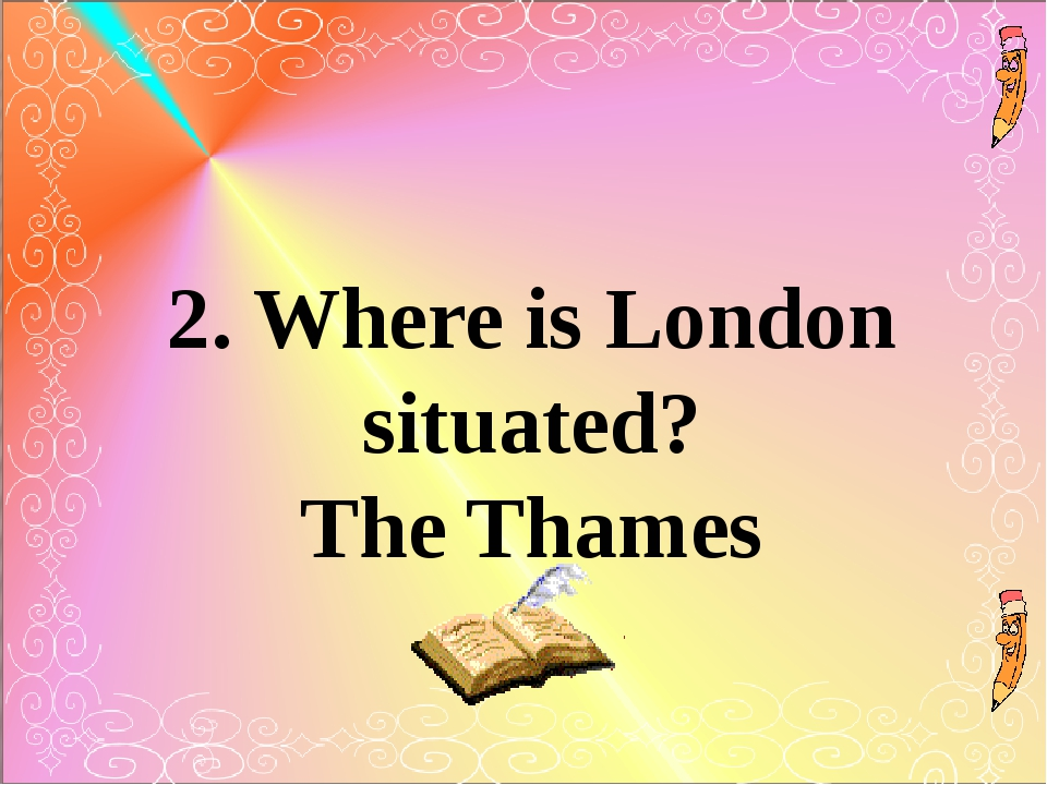 2. Where is London situated? The Thames
