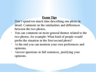 Exam Tips Don't spend too much time describing one photo in detail. Comment o