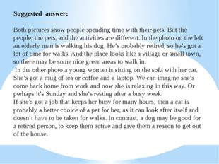 Suggested answer: Both pictures show people spending time with their pets. Bu