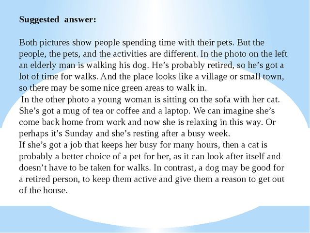 Suggested answer: Both pictures show people spending time with their pets. Bu...