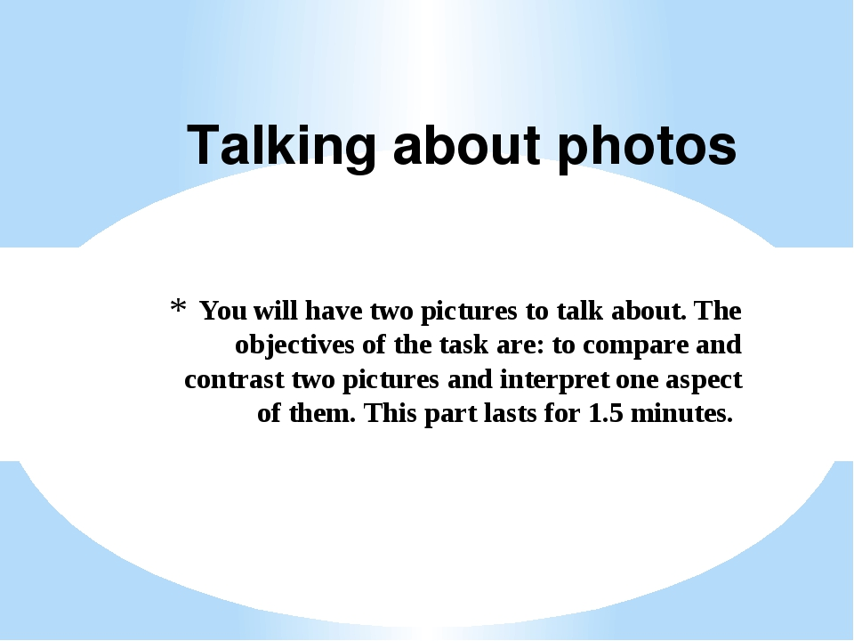 You will have two pictures to talk about. The objectives of the task are: to...
