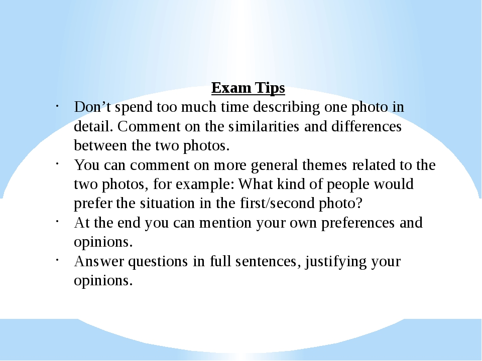 Exam Tips Don't spend too much time describing one photo in detail. Comment o...
