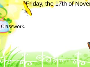 Friday, the 17th of November. Classwork.