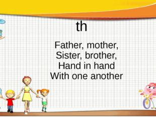 Father, mother, Sister, brother, Hand in hand Withone another th