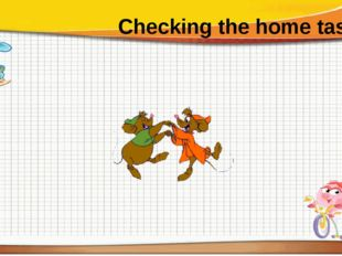 Checking the home task.
