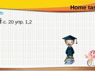 Home task. РТ с. 20 упр. 1,2