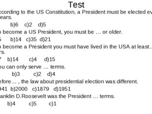 Test 1.According to the US Constitution, a President must be elected every …