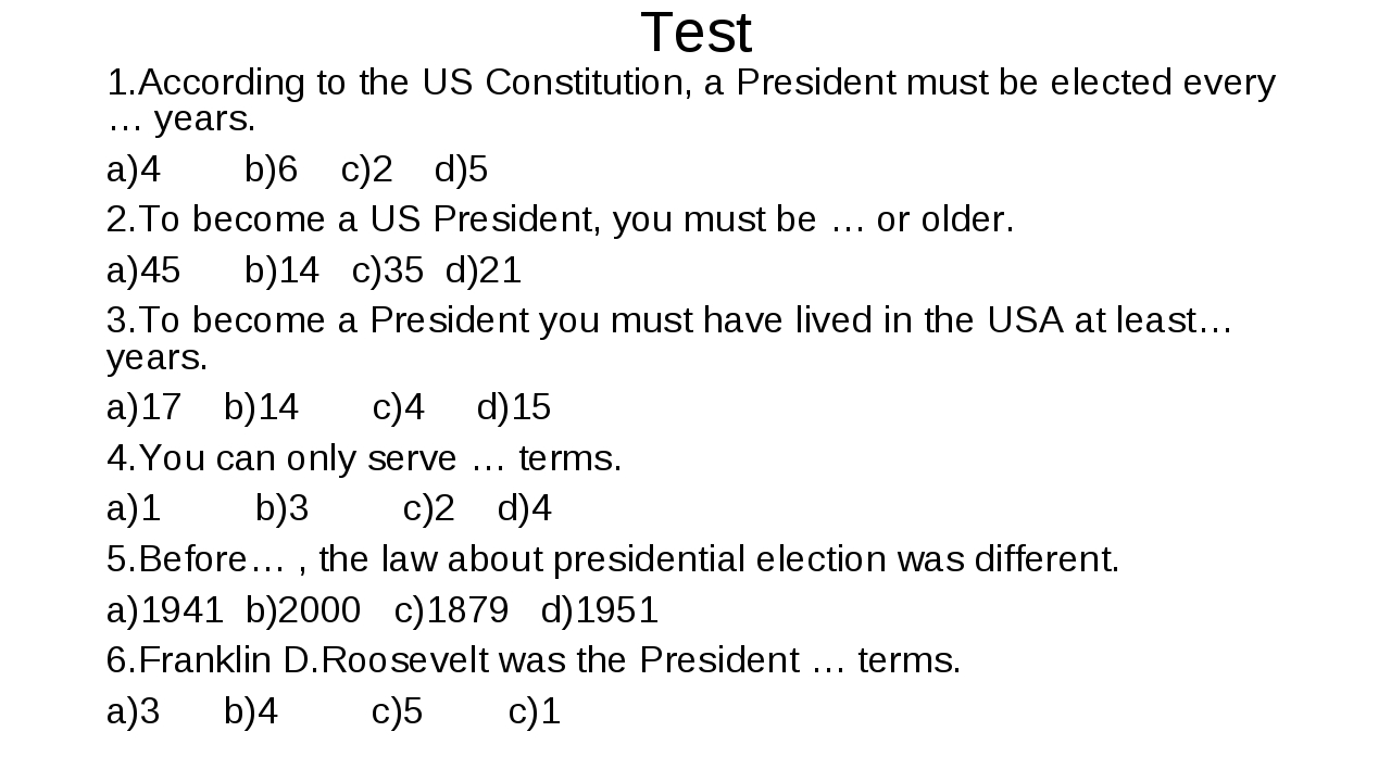 Test 1.According to the US Constitution, a President must be elected every …...