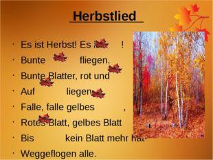 Herbstlied Es ist Herbst! Es ist !               Bunte fliegen