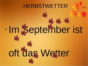 . HERBSTWETTER Im September ist oft das Wetter . Die Blätter an den Bäumen si
