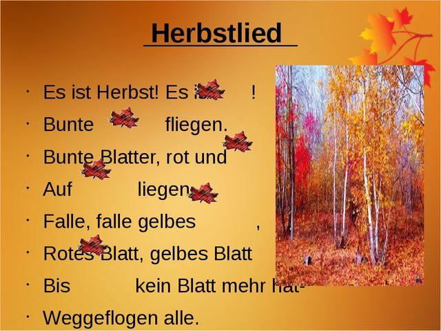 Herbstlied Es ist Herbst! Es ist !               Bunte fliegen...
