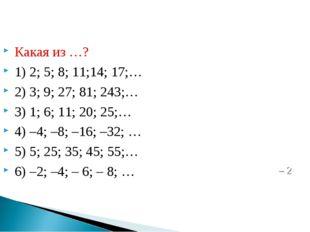 Какая из …? 1) 2; 5; 8; 11;14; 17;… 2) 3; 9; 27; 81; 243;… 3) 1; 6; 11; 20; 2