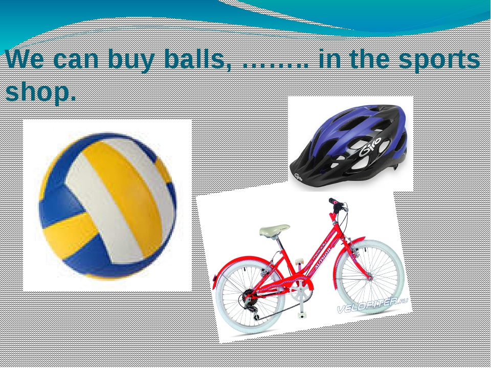 We can buy balls, …….. in the sports shop.