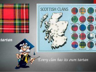 tartan Every clan has its own tartan