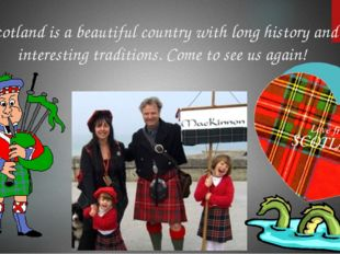 Scotland is a beautiful country with long history and interesting traditions.