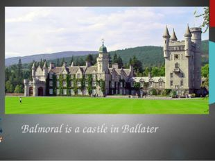 Balmoral is a castle in Ballater