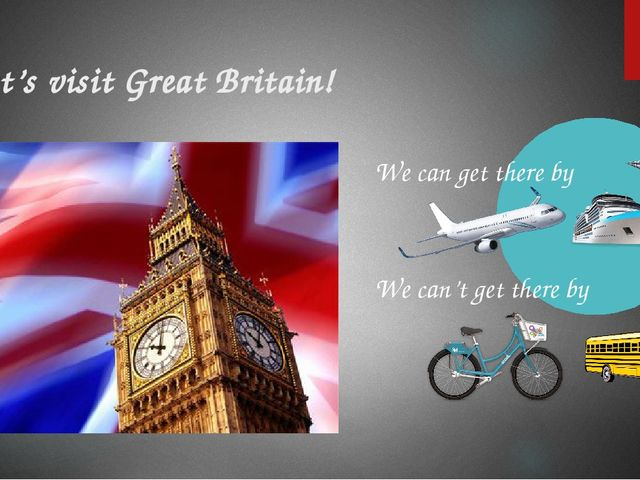 Let's visit Great Britain! We can get there by We can't get there by